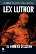 Colección Novelas Gráficas núm. 22: Lex Luthor: El Hombre de Acero